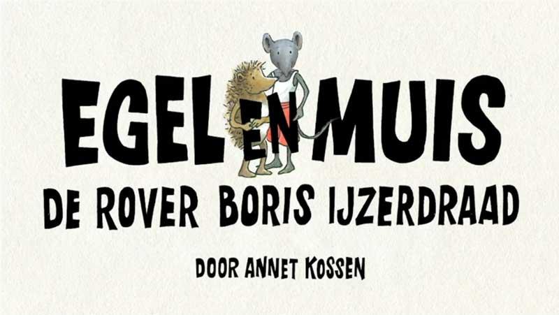 Egel & Muis en de rover Boris IJzerdraad